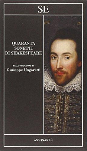 Quaranta sonetti di Shakespeare nella traduzione di Giuseppe Ungaretti. Shakespeare William
