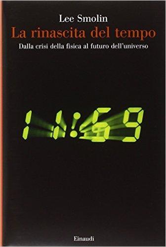 La rinascita del tempo. Dalla crisi della fisica al futuro dell'universo. Smolin Lee