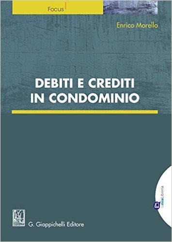 Debiti e crediti in condominio. Enrico Morello