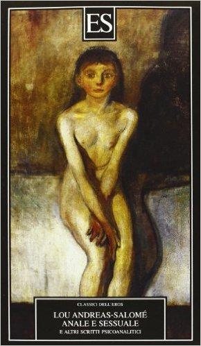 Anale e sessuale e altri scritti psicoanalitici. Andreas-Salomé Lou