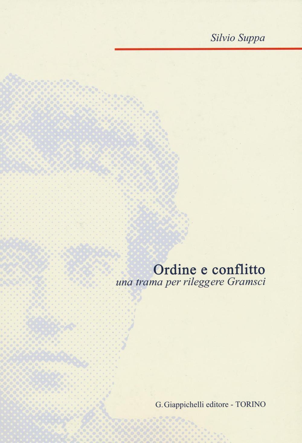 Ordine e conflitto: una trama per rileggere Gramsci. Silvio Suppa