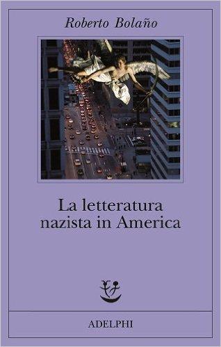 La letteratura nazista in America. Bolano Roberto