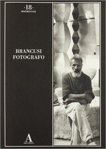 Brancusi Fotografo. Brancusi Constantin