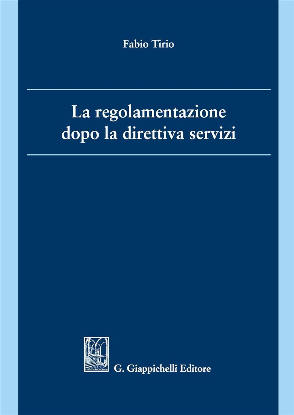 La regolamentazione dopo la direttiva servizi. Fabio Tirio