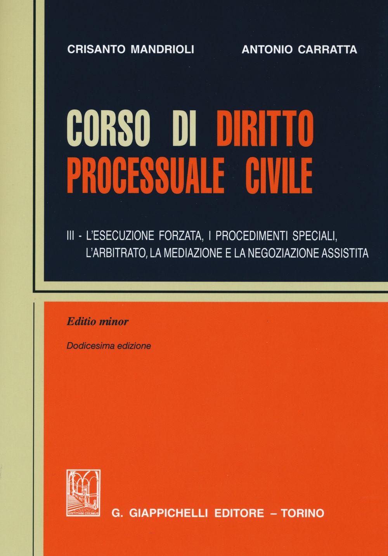 Vol. 3: L'esecuzione forzata, i procedimenti speciali, l'arbitrato, la mediazione e la negoziazione assistita. Crisanto Mandrioli, Antonio Carratta