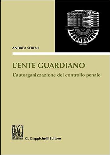 L'ente guardiano: l'autorganizzazione del controllo penale. Andrea Sereni