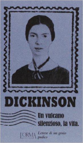 Un vulcano silenzioso, la vita. Lettere di un genio pudico. Dickinson Emily
