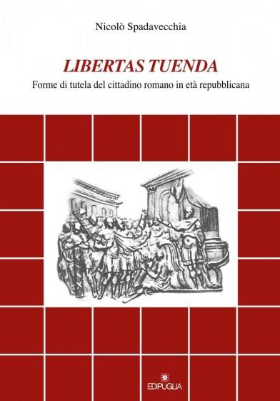 Libertas tuenda: forme di tutela del cittadino romano in età repubblicana. Nicolò Spadavecchia