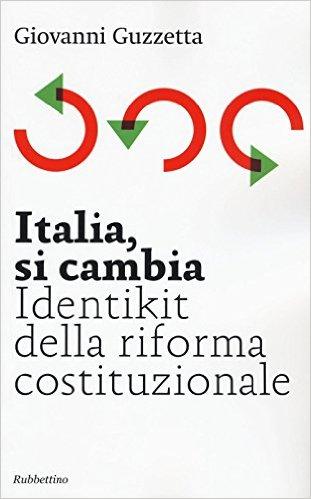 Italia, si cambia: identikit della riforma costituzionale. Giovanni Guzzetta