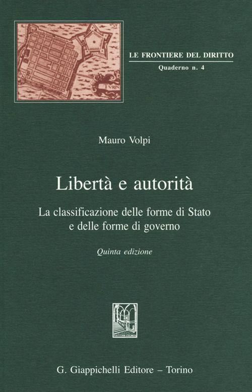 Libertà e autorità: la classificazione delle forme dello Stato e delle forme di governo. Mauro Volpi