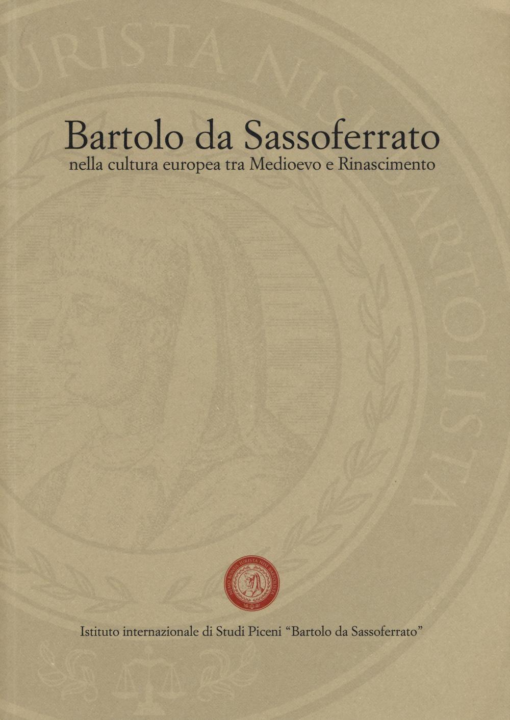Bartolo da Sassoferrato nella cultura europea tra Medioevo e Rinascimento. A cura di Victor Crescenzi e Giovanni Rossi