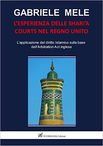 L'esperienza delle Shari'a courts nel Regno Unito: l'applicazione del diritto islamico sulla base dell'Arbitration Act inglese. Gabriele Mele