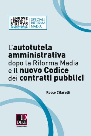 L'autotutela amministrativa dopo la riforma Madia e il nuovo Codice dei contratti pubblici. Rocco Cifarelli
