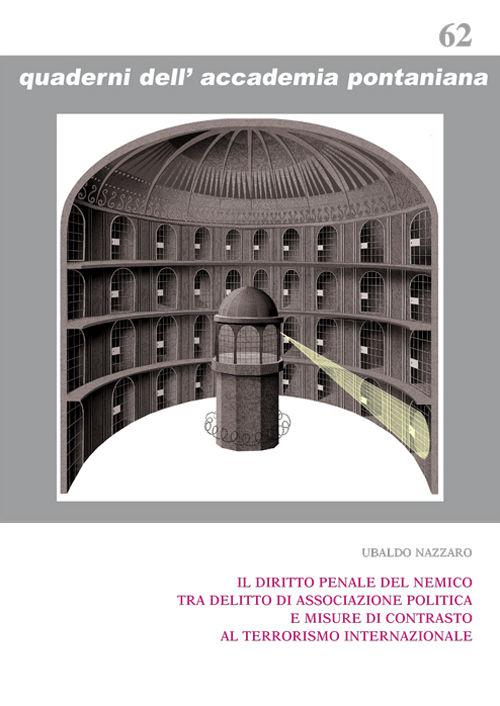 Il diritto penale del nemico tra delitto di associazione politica e misure di contrasto al terrorismo internazionale. Ubaldo Nazzaro