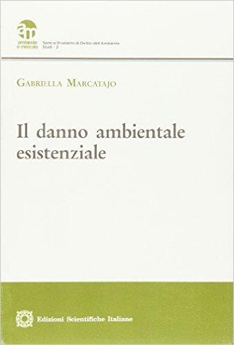 Il danno ambientale esistenziale. Gabriella Marcatajo