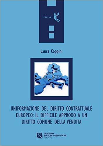 Uniformazione del diritto contrattuale europeo: il difficile approdo a un diritto comune della vendita. Laura Coppini