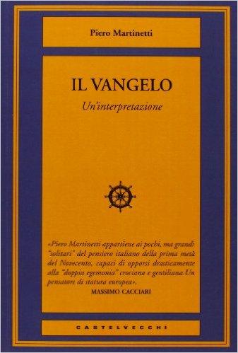 Il Vangelo. Un'intgerpretazione. Martinetti Piero