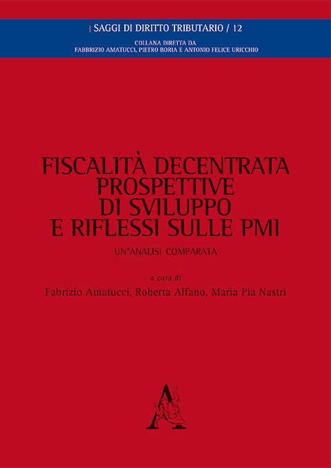 Fiscalità decentrata, prospettive di sviluppo e riflessi sulle PMI: un'analisi comparata. A cura di Fabrizio Amatucci, Roberta Alfano, Maria Pia Nastri