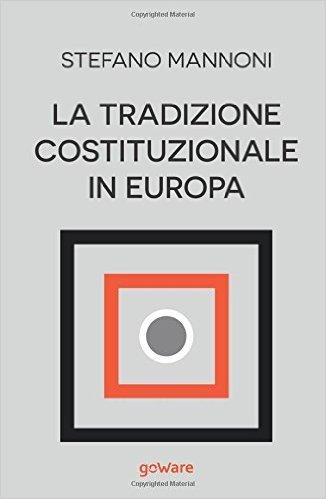 La tradizione costituzionale in Europa: tre itinerari nazionali tra diritto e storia: Inghilterra, Germania e Francia. Stefano Mannoni
