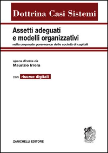 Assetti adeguati e modelli organizzativi nella corporate governance delle socieà di capitali. opera diretta da Maurizio Irrera ; con la collaborazione di Carlo Amatucci [et al.]
