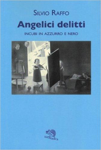 Angelici delitti. Incubi in azzurro e nero. Raffo Silvio