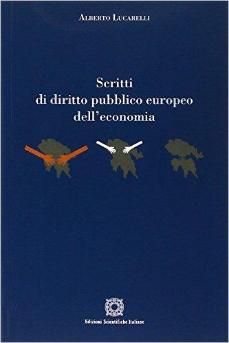 Scritti di diritto pubblico europeo dell'economia. Alberto Lucarelli