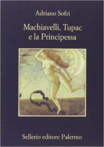 Machiavelli, Tupac e la Principessa. Sofri Adriano