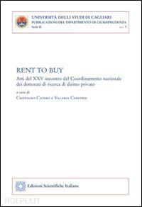 Rent to buy: atti del XXV incontro del coordinamento nazionale dei dottorati di ricerca di diritto privato. A cura di Cristiano Cicero e Valeria Caredda