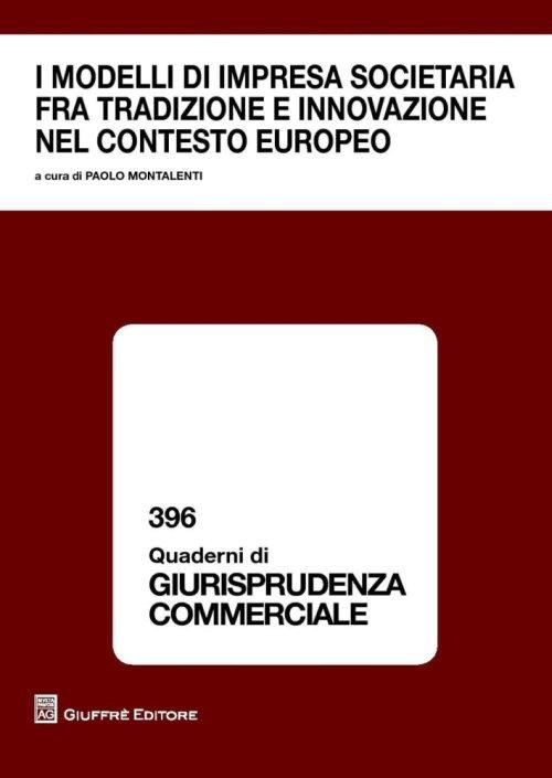 I modelli di impresa societaria fra tradizione e innovazione nel contesto europeo: atti del Convegno, Courmayeur, 18-19 settembre 2015. A cura di Paolo Montalenti