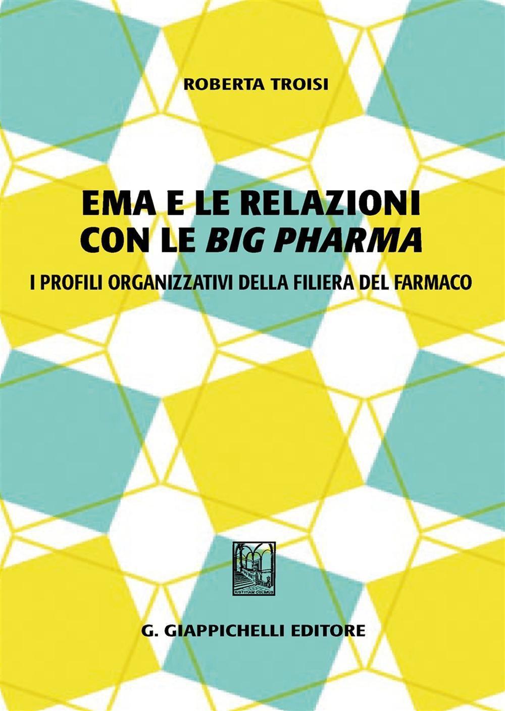 EMA e le relazioni con le big pharma: i profili organizzativi della filiera del farmaco. Roberta Troisi