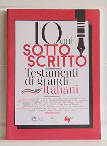 Io qui sottoscritto, Testamenti di Grandi Italiani. AA.VV.