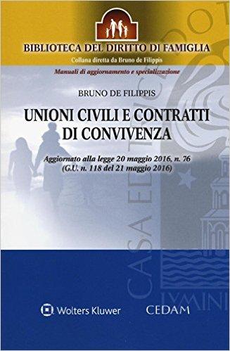 Unioni civili e contratti di convivenza: aggiornato alla legge 20 maggio 2016, n. 76 (G.U. n. 118 del 21 maggio 2016). Bruno De Filippis