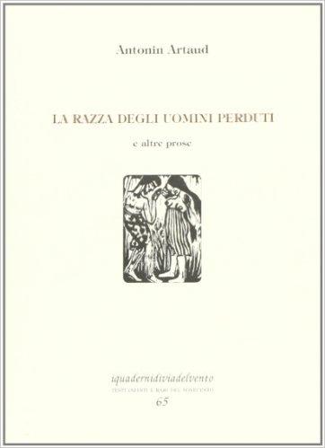 La razza degli uomini perduti e altre prose. Artaud Antonin