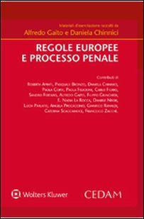 Regole europee e processo penale: materiali d'esercitazione. raccolti da Alfredo Gaito e Daniela Chinnici ; [contributi di Roberta Aprati et al.]