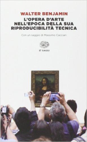 L'opera d'arte nell'epoca della sua riproducibilità tecnica. Arte e società di massa. Benjamin Walter