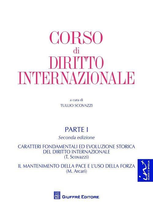 Parte 1.: Caratteri fondamentali ed evoluzione storica del diritto internazionale. T. Scovazzi. Il mantenimento della pace e l'uso della forza. M. Arcari