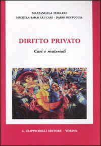 Diritto privato: casi e materiali. Mariangela Ferrari, Michela Bailo Leucari, Dario Restuccia