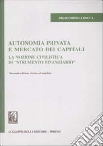 Autonomia privata e mercato dei capitali: la nozione civilistica di strumento finanziario. Gioacchino La Rocca