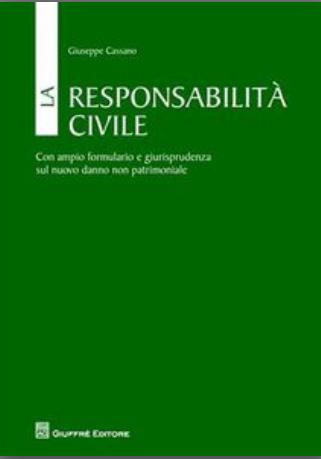 La responsabilità civile: con ampio formulario e giurisprudenza sul nuovo danno non patrimoniale. Giuseppe Cassano
