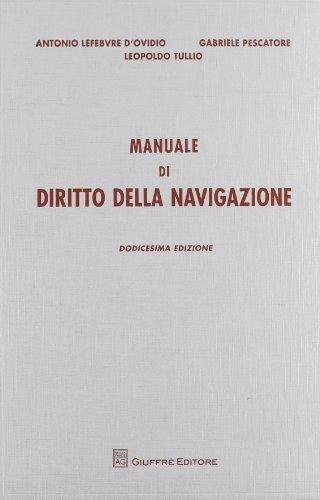 Manuale di diritto della navigazione. Antonio Lefebvre D'Ovidio, Gabriele Pescatore, Leopoldo Tullio
