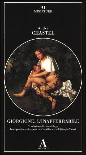 Giorgione, l'inafferrabile. Chastel André