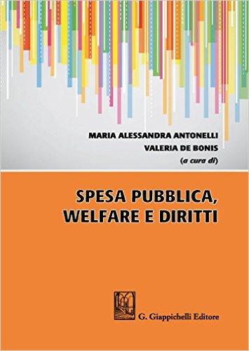 Spesa pubblica, welfare e diritti. Maria Alessandra Antonelli, Valeria De Bonis (a cura di)