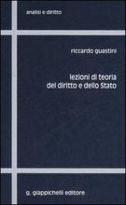 Lezioni di teoria del diritto e dello Stato. Riccardo Guastini