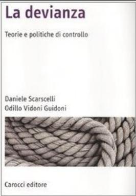 La devianza: teorie e politiche di controllo. Daniele Scarscelli, Odillo Vidoni Guidoni