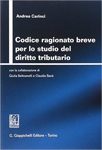 Codice ragionato breve per lo studio del diritto tributario. Andrea Carinci ; con la collaborazione di Giulia Beltramelli e Flavia Mugnano