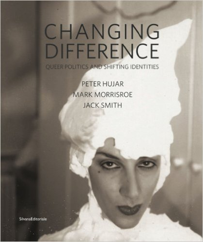 Changing difference. Queer politics and shifting identities. Hujar Peter, Morrisroe Mark, Smith Jack
