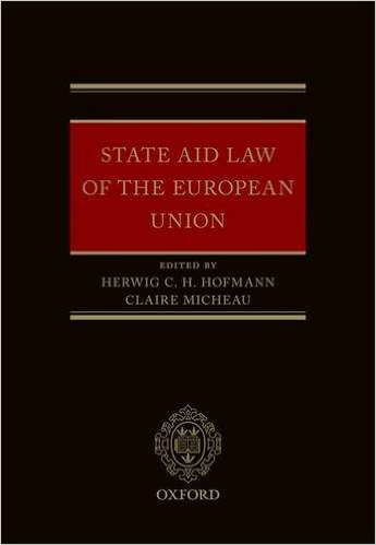State aid law of the European Union. edited by Herwig C. H. Hofmann, Claire Micheau ; with the support of Bucura C. Mihaescu-Evans