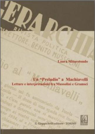 Un preludio a Machiavelli: letture e interpretazioni fra Mussolini e Gramsci. Laura Mitarotondo