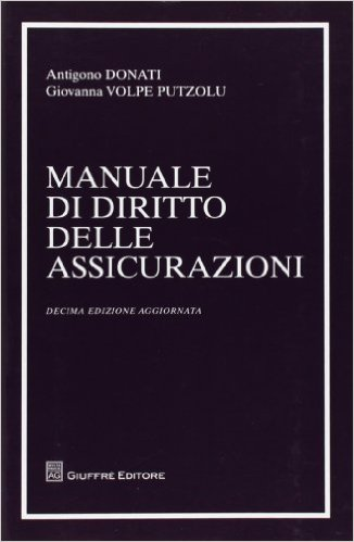 Manuale di diritto delle assicurazioni. Antigono Donati, Giovanna Volpe Putzolu