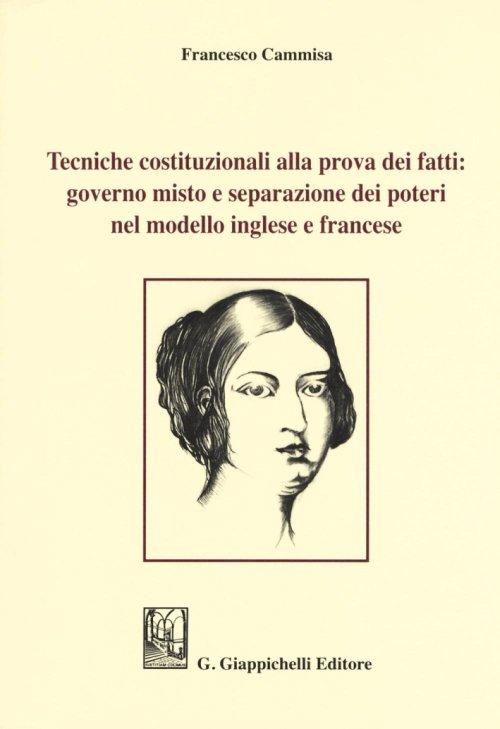 Tecniche costituzionali alla prova dei fatti: governo misto e separazione dei poteri nel modello inglese e francese. Francesco Cammisa